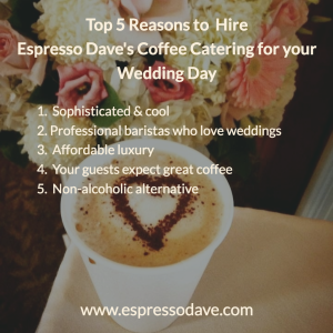 5 Reasons to Hire Espresso Daves coffee Catering for your wedding