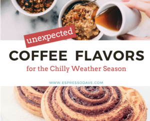 Click to Find out the Unexpected Coffee Flavors for the Chilly Weather Season from Espresso Dave - maybe a Cinnamon Bun Latte? / Boston caterers for mobile coffee bars / create your customized coffee bar menu at www.espressodave.com